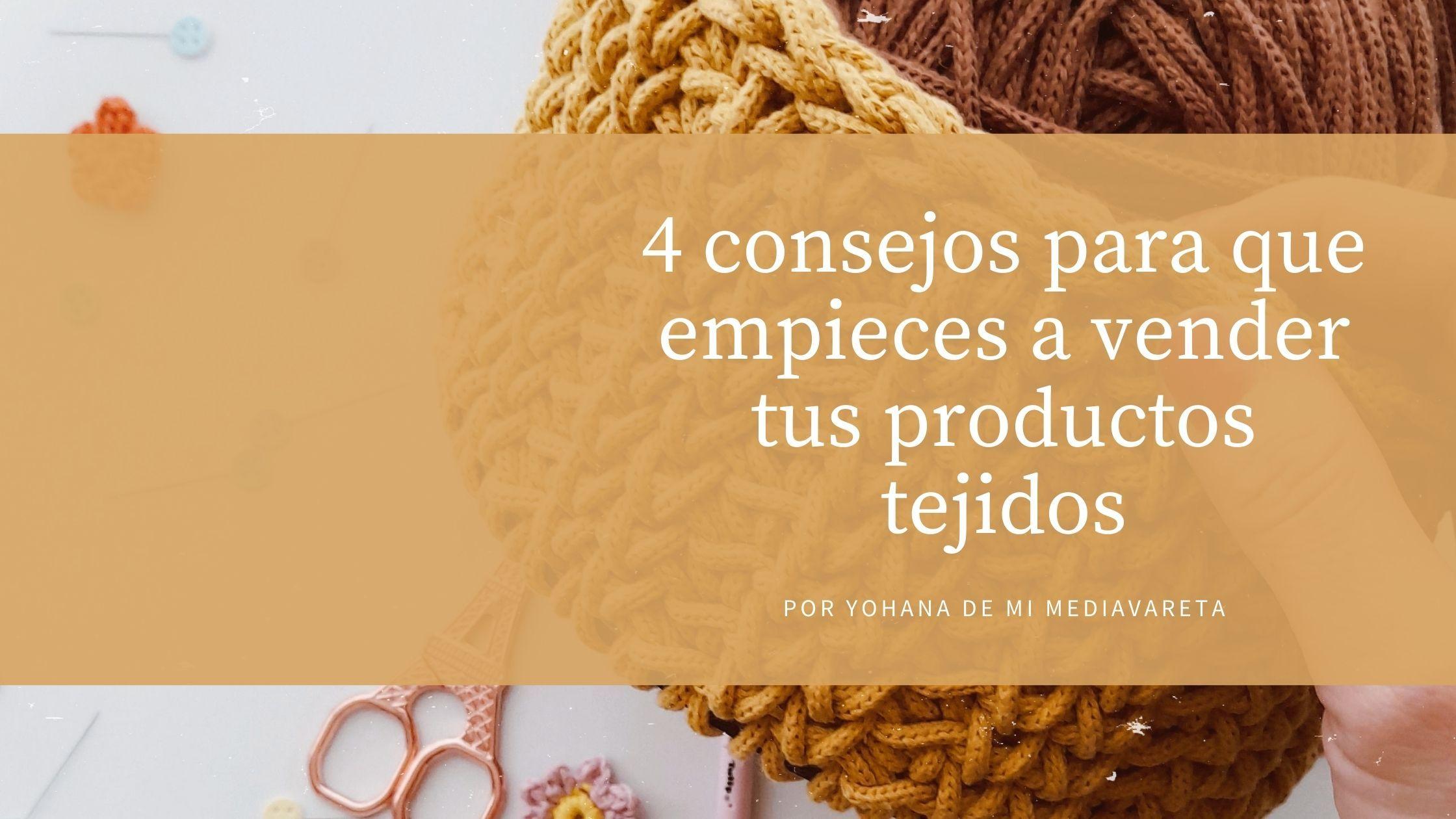 4 consejos para que empieces a vender tus productos tejidos